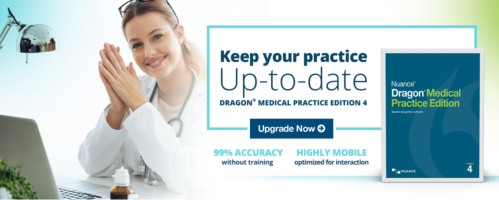 Keep your practice up-to-date Dragon Medical Practice Edition 4